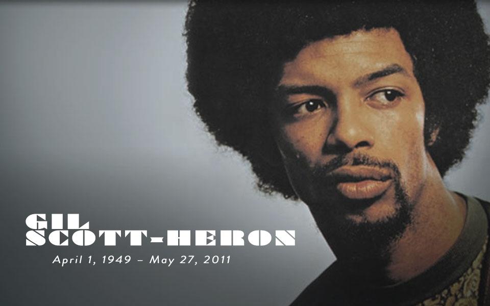 Gil scott-heron April 1, 1949 – May 27, 2011
